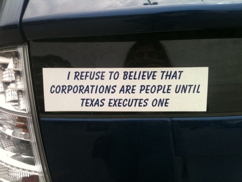 I refuse to believe that corporations are people until Texas executes one.